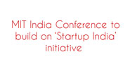 MIT India Conference to build on  Startup India  initiative