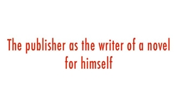 The publisher as the writer of a novel for himself