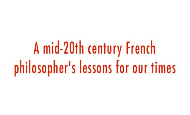 A mid-20th century French philosopher's lessons for our times