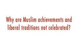 Why are Muslim achievements and liberal traditions not celebrated?